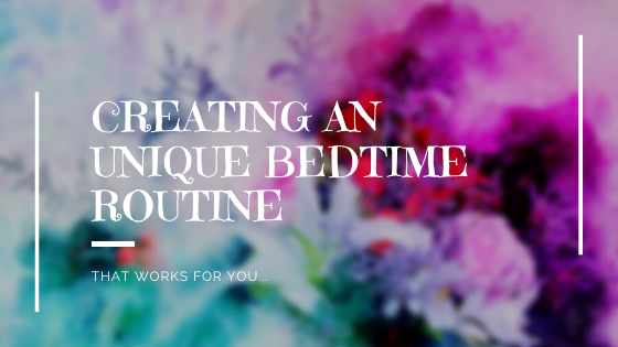 CREATING AN UNIQUE BEDTIME ROUTINE